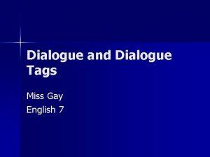Dialogue and Dialogue Tags Miss Gay English 7