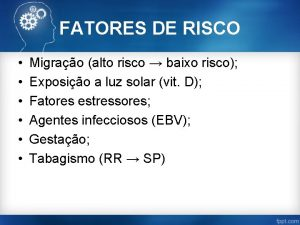 FATORES DE RISCO Migrao alto risco baixo risco