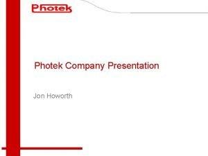 Photek Company Presentation Jon Howorth Company Profile Located