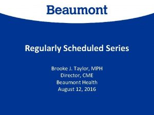 Regularly Scheduled Series Brooke J Taylor MPH Director
