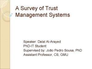 A Survey of Trust Management Systems Speaker Dalal