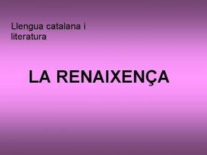 Llengua catalana i literatura LA RENAIXENA 1 2