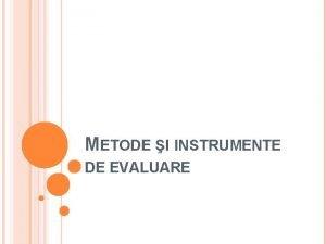 METODE I INSTRUMENTE DE EVALUARE Definiia evalurii Evaluarea