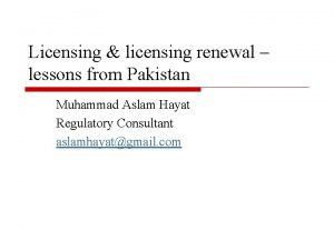Licensing licensing renewal lessons from Pakistan Muhammad Aslam