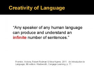 Creativity of Language Any speaker of any human
