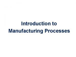 Introduction to Manufacturing Processes Products and Manufacturing Product
