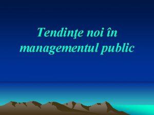Tendine noi n managementul public Managementul public include