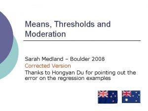 Means Thresholds and Moderation Sarah Medland Boulder 2008