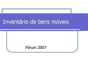 Inventrio de bens mveis Frum 2007 Procedimentos sugeridos