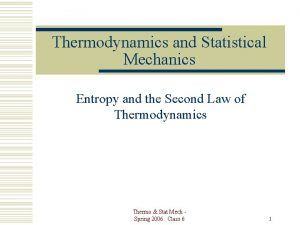 Thermodynamics and Statistical Mechanics Entropy and the Second