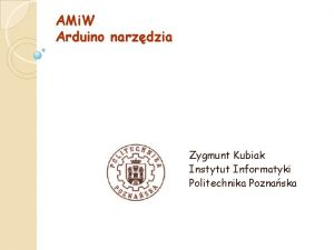 AMi W Arduino narzdzia Zygmunt Kubiak Instytut Informatyki