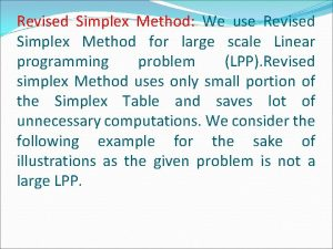 Revised Simplex Method We use Revised Simplex Method