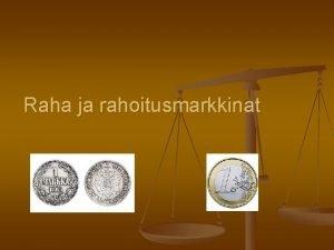 Raha ja rahoitusmarkkinat Mit raha on https www