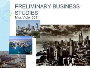 PRELIMINARY BUSINESS STUDIES Miss Vidler 2011 Preliminary Business