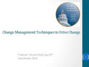 Change Management Techniques to Drive Change Presenter Marcela