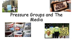 Pressure Groups and The Media Pressure Groups Areas
