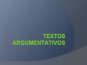 TEXTOS ARGUMENTATIVOS La argumentacin como secuencia textual ya
