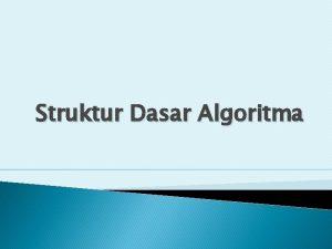 Struktur Dasar Algoritma MASALAH dan SOLUSI ALGORITMA SOURCE