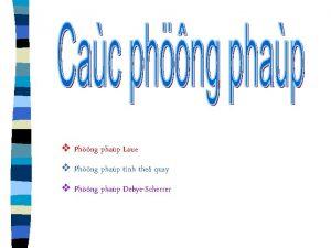 v Phng phap Laue v Phng phap tinh