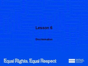 Lesson 6 Discrimination Note to teacher These slides