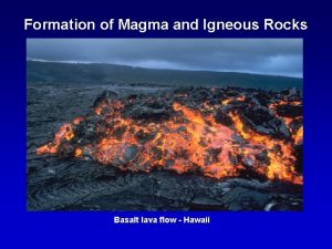 Formation of Magma and Igneous Rocks Basalt lava