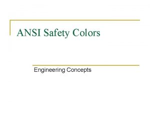 ANSI Safety Colors Engineering Concepts ANSI n n