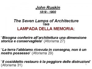 John Ruskin 1819 1900 The Seven Lamps of