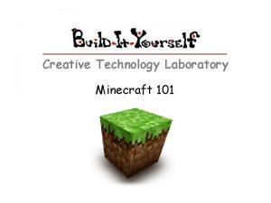 Creative Technology Laboratory Minecraft 101 Minecraft 101 The