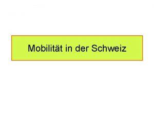 Mobilitt in der Schweiz Ablauf Referat 1 Bedingungen