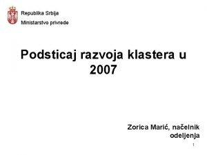 Republika Srbija Ministarstvo privrede Podsticaj razvoja klastera u
