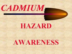 CADMIUM HAZARD AWARENESS REFERENCES 29 CFR 1910 1027