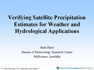 Verifying Satellite Precipitation Estimates for Weather and Hydrological