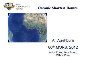 Oceanic Shortest Routes Al Washburn 80 th MORS