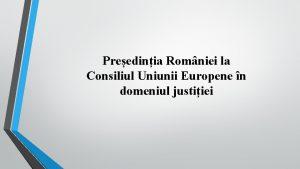 Preedinia Romniei la Consiliul Uniunii Europene n domeniul