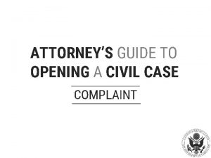 ATTORNEYS GUIDE TO OPENING A CIVIL CASE COMPLAINT