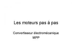 Les moteurs pas pas Convertisseur lectromcanique MPP Sommaire