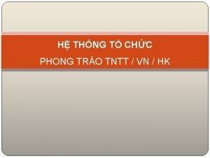 H THNG T CHC PHONG TRO TNTT VN