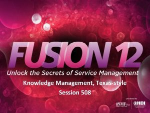 Knowledge Management Texasstyle Session 508 Knowledge Management TexasStyle