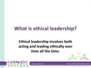 What is ethical leadership Ethical leadership involves both