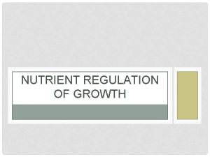 NUTRIENT REGULATION OF GROWTH OBJECTIVES Explain nutrient partitioning