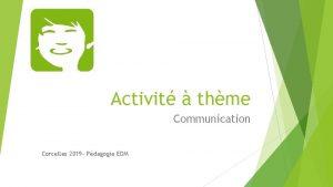 Activit thme Communication Corcelles 2019 Pdagogie EDM UTILISATION