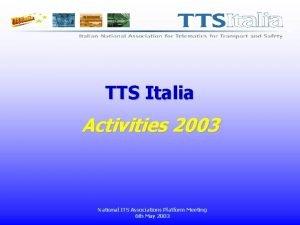 TTS Italia Activities 2003 National ITS Associations Platform
