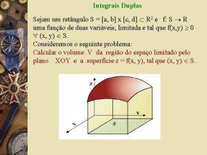 Integrais Duplas Sejam um retngulo S a b