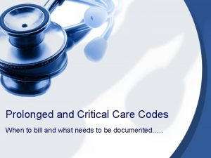 Prolonged and Critical Care Codes When to bill