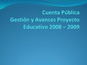 Cuenta Pblica Gestin y Avances Proyecto Educativo 2008