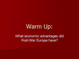 Warm Up What economic advantages did PostWar Europe