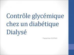 Contrle glycmique chez un diabtique Dialys Pascaline HUYNH