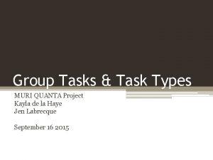 Group Tasks Task Types MURI QUANTA Project Kayla