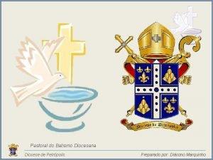 Pastoral do Batismo Diocesana Diocese de Petrpolis Preparado