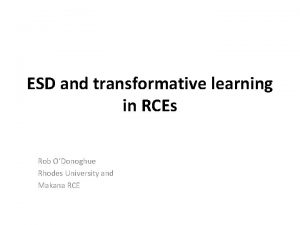ESD and transformative learning in RCEs Rob ODonoghue